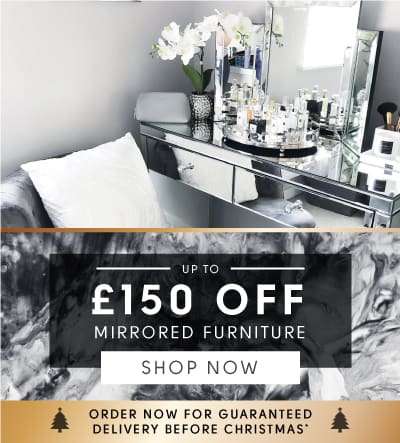 Black Friday Sale up to £150 off mirrored furniture