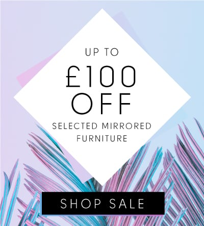 Up to £100 off selected mirrored furniture