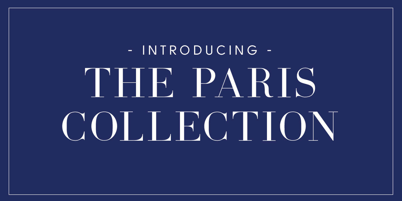 Introducing - The Paris Collection